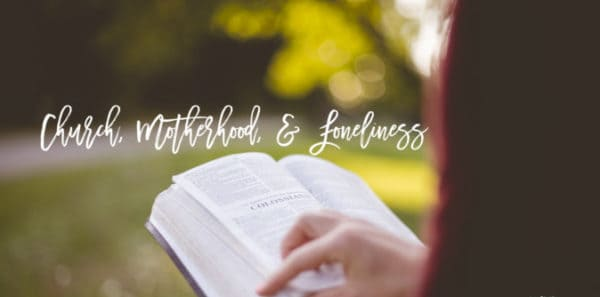 Church, Motherhood, & Loneliness