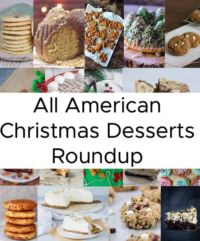 An All American Christmas Desserts Roundup ranging from cookies, pies, cakes, fudge, and no bake desserts which include gluten-free, vegan, and keto dessert